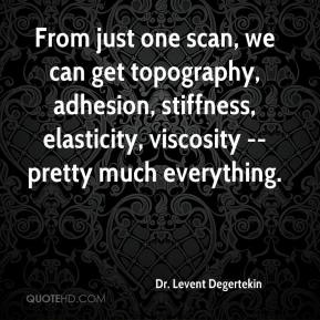 From just one scan, we can get topography, adhesion, stiffness, elasticity, viscosity -- pretty much everything.