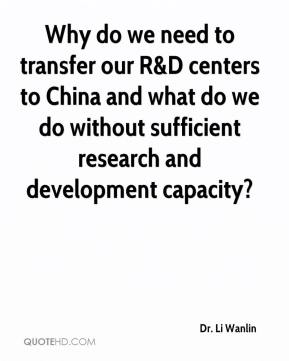 Why do we need to transfer our R&D centers to China and what do we do without sufficient research and development capacity?