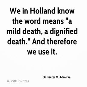 "Dr. Pieter V. Admiraal - We in Holland know the word means ""a mild death, a dignified death."" And therefore we use it."