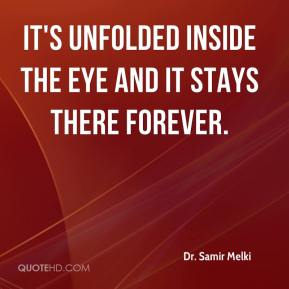 Dr. Samir Melki - It's unfolded inside the eye and it stays there forever.