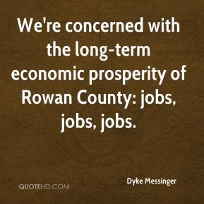 Dyke Messinger - We're concerned with the long-term economic prosperity of Rowan County: jobs, jobs, jobs.