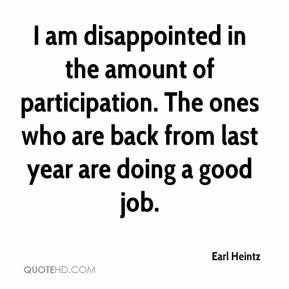 I am disappointed in the amount of participation. The ones who are back from last year are doing a good job.