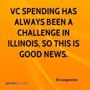 Ed Longanecker - VC spending has always been a challenge in Illinois, so this is good news.
