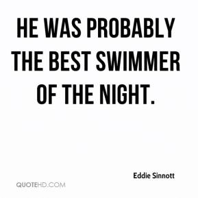 Eddie Sinnott - He was probably the best swimmer of the night.