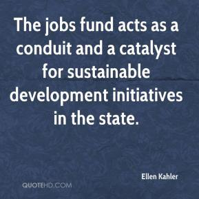 Ellen Kahler - The jobs fund acts as a conduit and a catalyst for sustainable development initiatives in the state.
