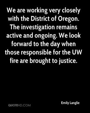 Emily Langlie - We are working very closely with the District of Oregon. The investigation remains active and ongoing. We look forward to the day when those responsible for the UW fire are brought to justice.