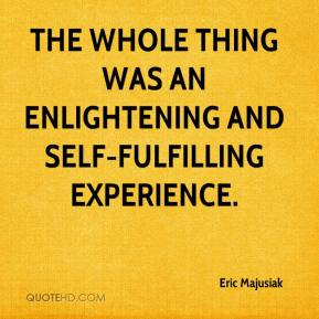 Eric Majusiak - The whole thing was an enlightening and self-fulfilling experience.