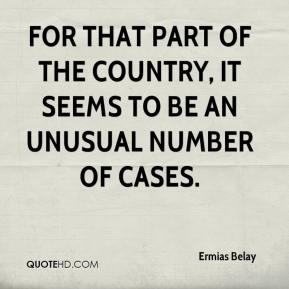 Ermias Belay - For that part of the country, it seems to be an unusual number of cases.