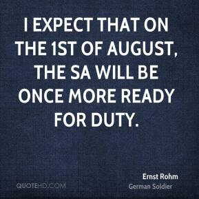 Ernst Rohm - I expect that on the 1st of August, the SA will be once more ready for duty.