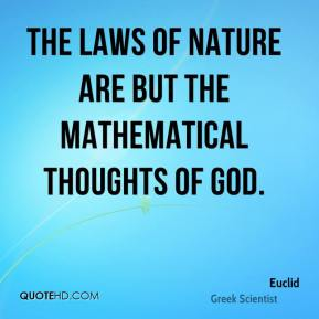 The laws of nature are but the mathematical thoughts of God.