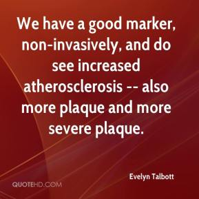 Evelyn Talbott - We have a good marker, non-invasively, and do see increased atherosclerosis -- also more plaque and more severe plaque.