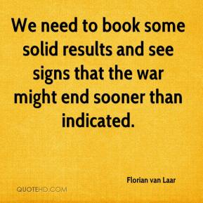 We need to book some solid results and see signs that the war might end sooner than indicated.