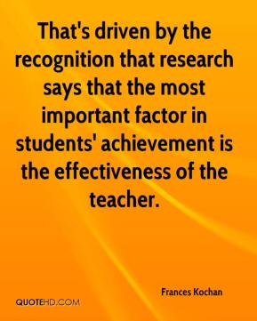 Frances Kochan - That's driven by the recognition that research says that the most important factor in students' achievement is the effectiveness of the teacher.