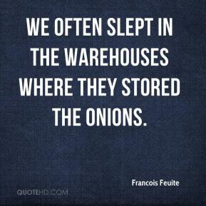 Francois Feuite - We often slept in the warehouses where they stored the onions.