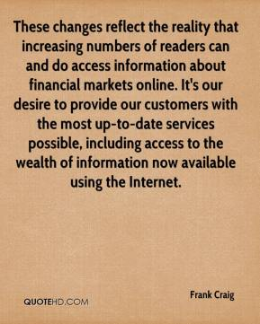 Frank Craig - These changes reflect the reality that increasing numbers of readers can and do access information about financial markets online. It's our desire to provide our customers with the most up-to-date services possible, including access to the wealth of information now available using the Internet.