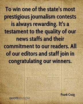 Frank Craig - To win one of the state's most prestigious journalism contests is always rewarding. It's a testament to the quality of our news staffs and their commitment to our readers. All of our editors and staff join in congratulating our winners.