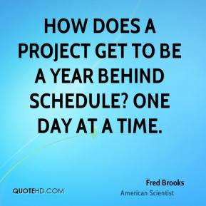 Fred Brooks - How does a project get to be a year behind schedule? One day at a time.