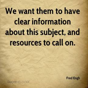 Fred Engh - We want them to have clear information about this subject, and resources to call on.