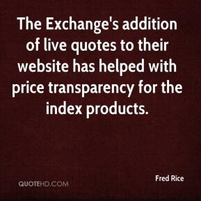 Fred Rice - The Exchange's addition of live quotes to their website has helped with price transparency for the index products.