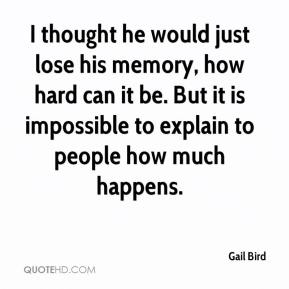 Gail Bird - I thought he would just lose his memory, how hard can it be. But it is impossible to explain to people how much happens.