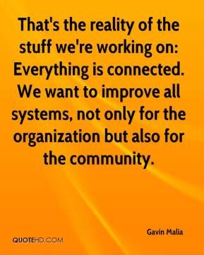 Gavin Malia - That's the reality of the stuff we're working on: Everything is connected. We want to improve all systems, not only for the organization but also for the community.
