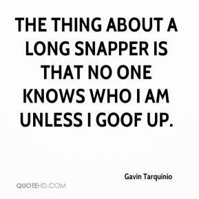 Gavin Tarquinio - The thing about a long snapper is that no one knows who I am unless I goof up.