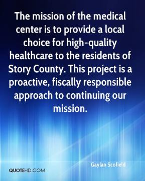 Gaylan Scofield - The mission of the medical center is to provide a local choice for high-quality healthcare to the residents of Story County. This project is a proactive, fiscally responsible approach to continuing our mission.