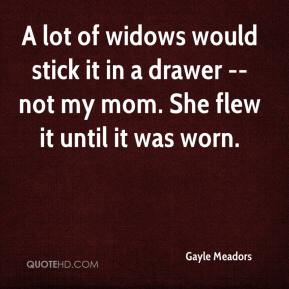 Gayle Meadors - A lot of widows would stick it in a drawer -- not my mom. She flew it until it was worn.