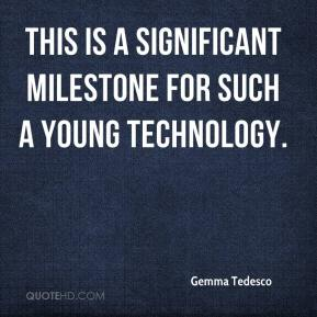 Gemma Tedesco - This is a significant milestone for such a young technology.