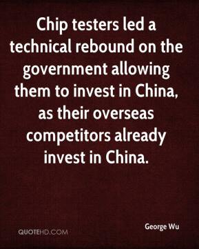 George Wu - Chip testers led a technical rebound on the government allowing them to invest in China, as their overseas competitors already invest in China.