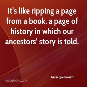 Giuseppe Proietti - It's like ripping a page from a book, a page of history in which our ancestors' story is told.