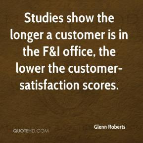 Glenn Roberts - Studies show the longer a customer is in the F&I office, the lower the customer-satisfaction scores.
