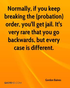 Gordon Baines - Normally, if you keep breaking the (probation) order, you'll get jail. It's very rare that you go backwards, but every case is different.