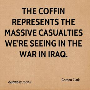 Gordon Clark - The coffin represents the massive casualties we're seeing in the war in Iraq.