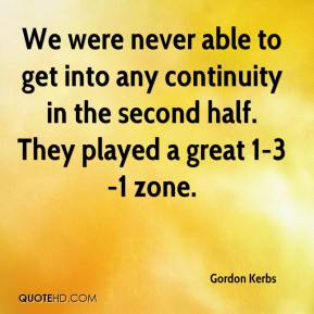 Gordon Kerbs - We were never able to get into any continuity in the second half. They played a great 1-3-1 zone.