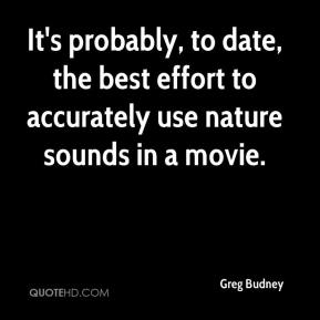 Greg Budney - It's probably, to date, the best effort to accurately use nature sounds in a movie.