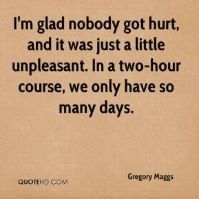 Gregory Maggs - I'm glad nobody got hurt, and it was just a little unpleasant. In a two-hour course, we only have so many days.