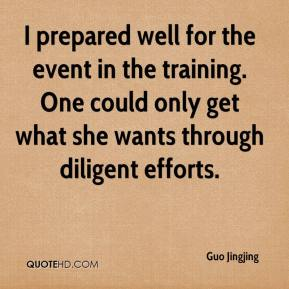 I prepared well for the event in the training. One could only get what she wants through diligent efforts.