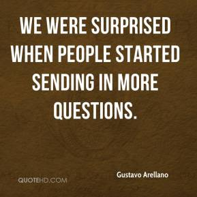Gustavo Arellano - We were surprised when people started sending in more questions.