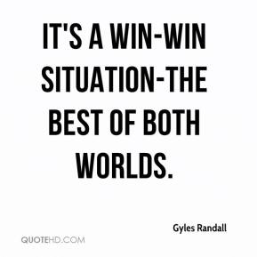 Gyles Randall - It's a win-win situation-the best of both worlds.