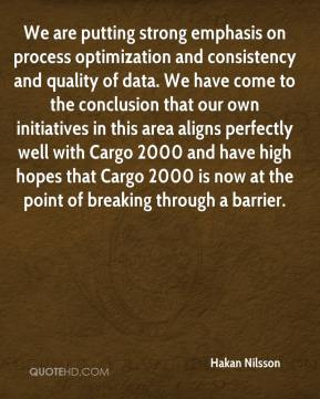 We are putting strong emphasis on process optimization and consistency and quality of data. We have come to the conclusion that our own initiatives in this area aligns perfectly well with Cargo 2000 and have high hopes that Cargo 2000 is now at the point of breaking through a barrier.