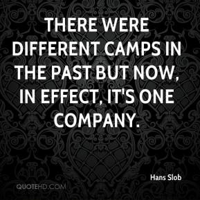 Hans Slob - There were different camps in the past but now, in effect, it's one company.