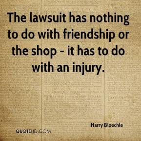 The lawsuit has nothing to do with friendship or the shop - it has to do with an injury.
