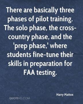 Harry Mattox - There are basically three phases of pilot training. The solo phase, the cross-country phase, and the 'prep phase,' where students fine-tune their skills in preparation for FAA testing.