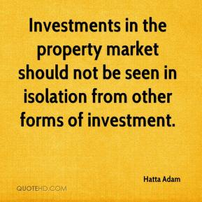 Hatta Adam - Investments in the property market should not be seen in isolation from other forms of investment.