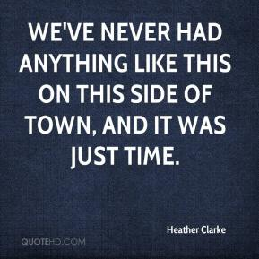 Heather Clarke - We've never had anything like this on this side of town, and it was just time.