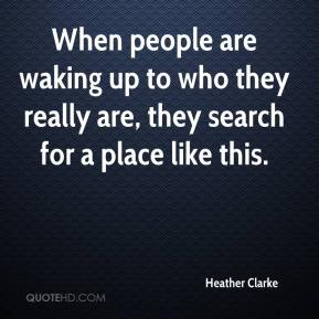 Heather Clarke - When people are waking up to who they really are, they search for a place like this.