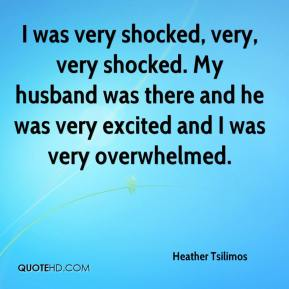 I was very shocked, very, very shocked. My husband was there and he was very excited and I was very overwhelmed.