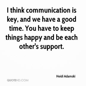 Heidi Adamski - I think communication is key, and we have a good time. You have to keep things happy and be each other's support.
