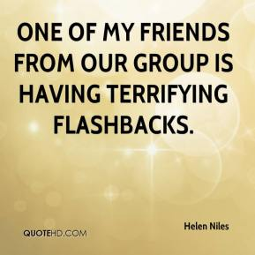 Helen Niles - One of my friends from our group is having terrifying flashbacks.